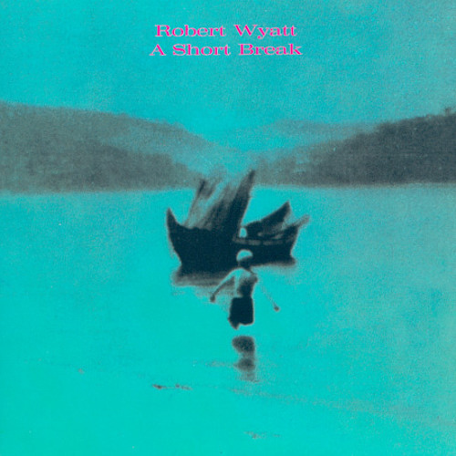 Robert Wyatt - A Short Break