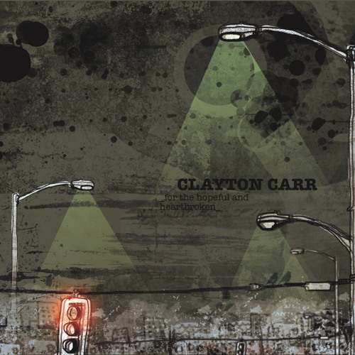 """Clayton Carr - for the Hopeful & Heartbroken """"Into the Darkness"""" (iTunes)"""