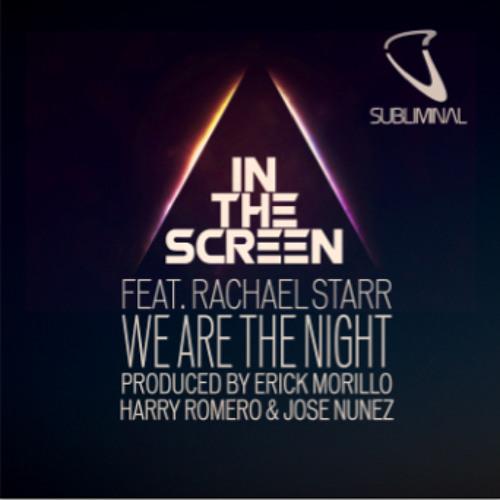 In The Screen feat. Rachael Starr 'We Are The Night' (Erick Morillo, Harry Romero, Jose Nunez Mix)