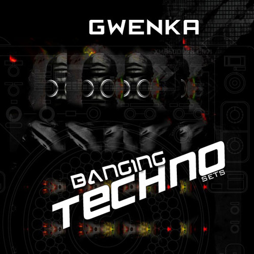 Gwenka - Banging Influence (Banging Techno Sets 012) original set 05/09/11