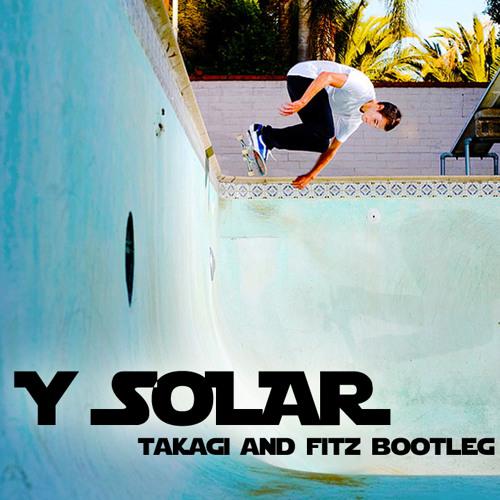 Y Solar (Takagi and Fitz Bootleg)
