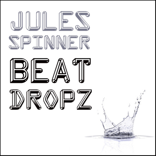 Jules Spinner Beat Dropz Original Mix