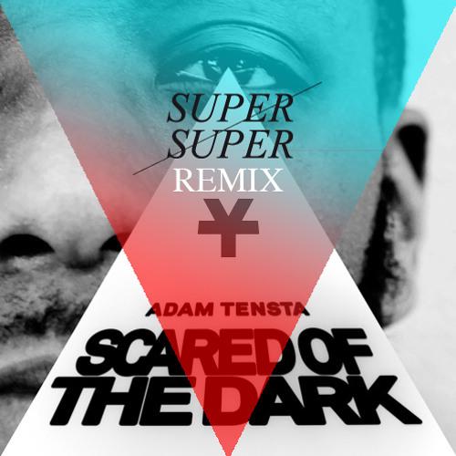 Adam Tensta - Scared of the dark (Super Super Remix) FREEDOWNLOAD