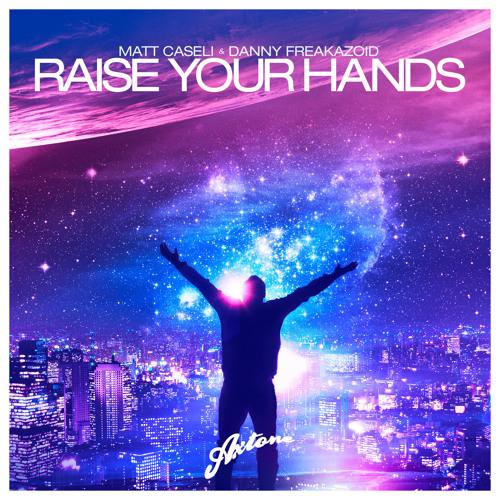 Matt Caseli & Danny Freakazoid - Raise Your Hands (Original Mix)