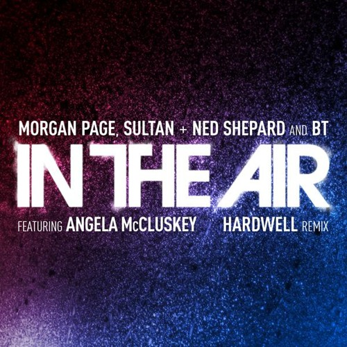 Morgan Page, Sultan + Ned Shepard, & BT  - In The Air feat. Angela McCluskey (Hardwell Remix)