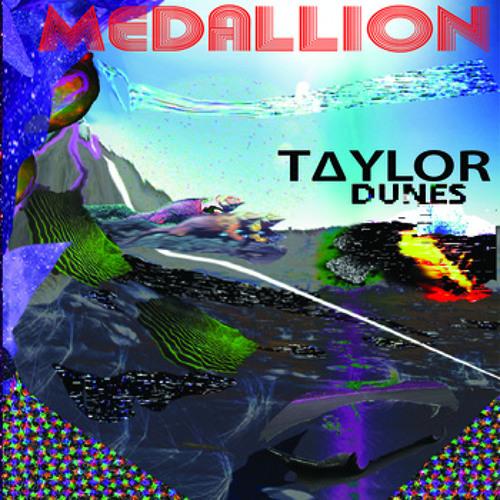 MEDALLION - Taylor Dunes EP