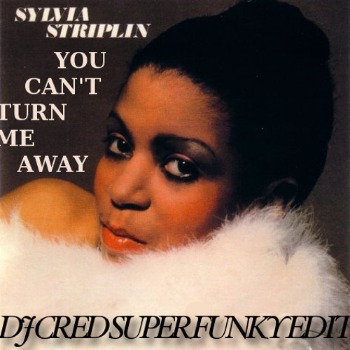 Sylvia Striplin  You Can't Turn Me Away  (Dj Cred Super Funky edit)