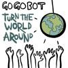 GoGoBot - Turn The World Around