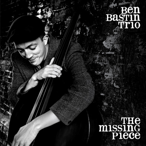 Ben Bastin Trio: The Missing Piece