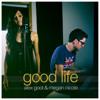 Good Life - Alex Goot & Megan Nicole