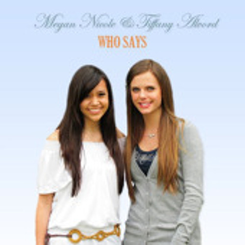 Who Says - Megan Nicole & Tiffany Alvord