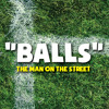 BALLS by The Man on the Street