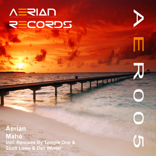 Aerian - Mahé (Scott Lowe & Dan Winter Remix) PREVIEW:  OUT NOW ON AERIANRECORDS.COM