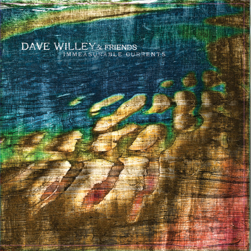 Dave Willey & Friends - Immeasurable Currents