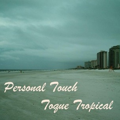 Personal Touch - Toque Tropical ((OUT NOW ON JUNO))