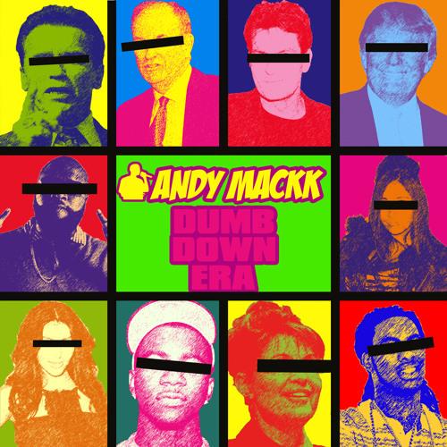 Andy Mackk - Dumb Down Era
