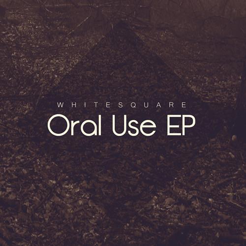 Whitesquare - Oral Use EP