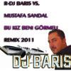 R-DJ BARIS vs. Mustafa Sandal - Bu Kiz Beni Görmeli 2011 Remix