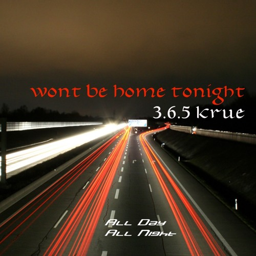 365 kRUE - Won't Be Home Tonight