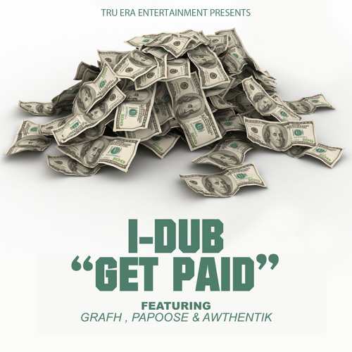 I-Dub Feat. Grafh & Papoose - Get Paid ( Prod. By Shag Diggler )