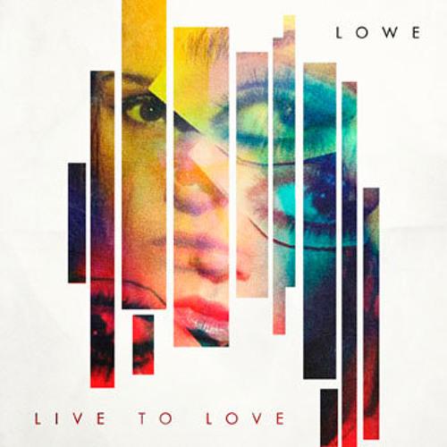 LOWE - Live to Love
