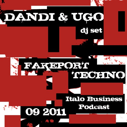 Download Free - Dandi & Ugo dj set  - FAKEPORT TECHNO - 09 2011 - Italo Business Podcast