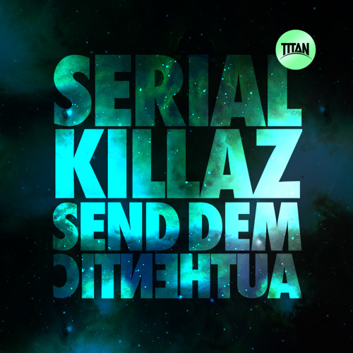 SERIAL KILLAZ - SEND DEM - TITAN002 - OUT NOW!