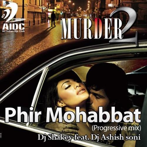 Phir Mohobat (Progressive mix) - Dj Shakey feat. Dj Ashish soni