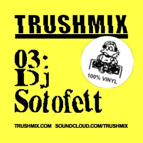 Trushmix 03: DJ Sotofett