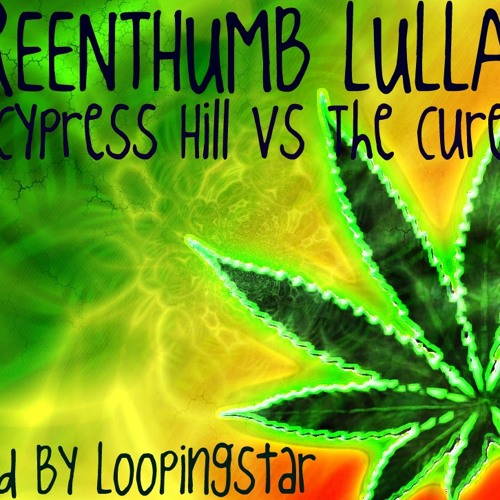 GreenThumb Lullaby (Loopingstar Live Mash Up) Cypress Hill vs. The Cure