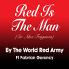 Red Is The Man by The World Red Army Ft Fabrian Goroncy