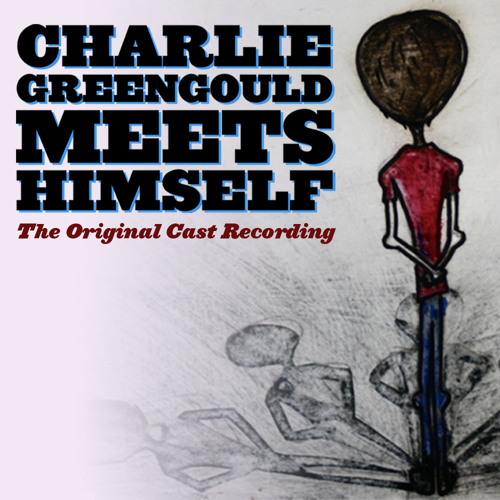 Charlie Greengould Meets Himself: Cast Recording