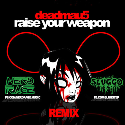 Deadmau5 - Raise Your Weapon (Sluggo & Nerd Rage Remix) [Alt DL link in desc]