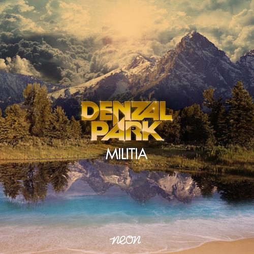 Militia [Uberjak'd Mix] - Denzal Park *Out NOW On Neon*