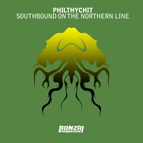 Philthychit - Southbound On The Northern Line (Bonzai Progressive)