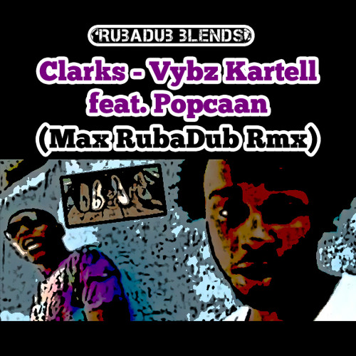 Clarks (Max RubaDub Rmx) - Vybz Kartell feat. Popcaan