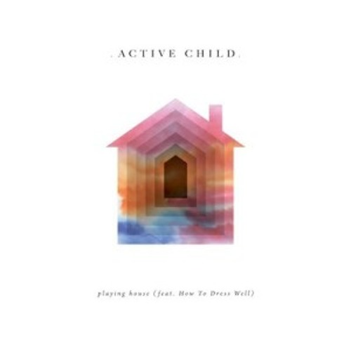 Active Child - Playing House (Chad Valley Remix)