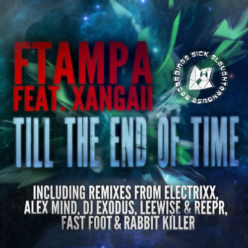 FTampa feat. Xangaii - Till The End Of Time (Electrixx Remix) (SICK SLAUGHTERHOUSE) PREVIEW