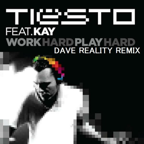 Tiesto - Work Hard, Play Hard (Dave Reality Remix) edit