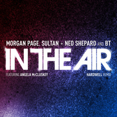 Morgan Page, Sultan & Shepard and BT - In the Air (Hardwell Remix) [OUT NOW]