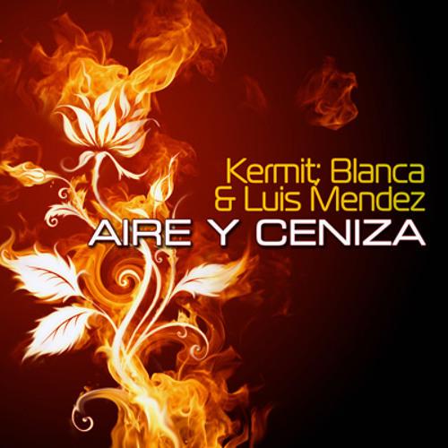 Kermit, Blanca & Luis Mendez - Aire y Ceniza