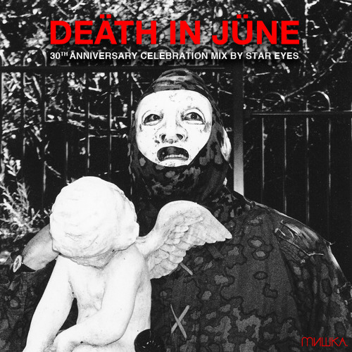 Death In June 30th Anniversary Mix by Star Eyes