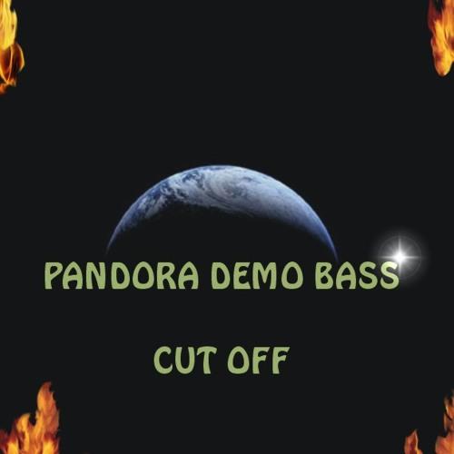 Pandora Demo Bass - Cut Off