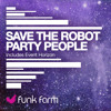 Download Save The Robot - Party People [FF010] Mp3