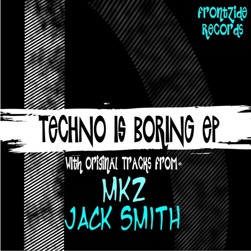 Mkz - Techno is Boring (Original Mix) ***Out on Beatport Now***