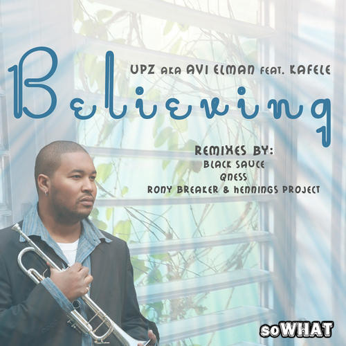 Believing - UPZ feat Kafele (Edit) - soWHATrecords