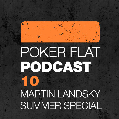 Poker Flat Podcast 10 - mixed by Martin Landsky