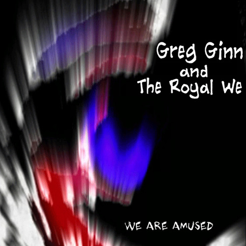 Greg Ginn and the Royal We       We Are Amused