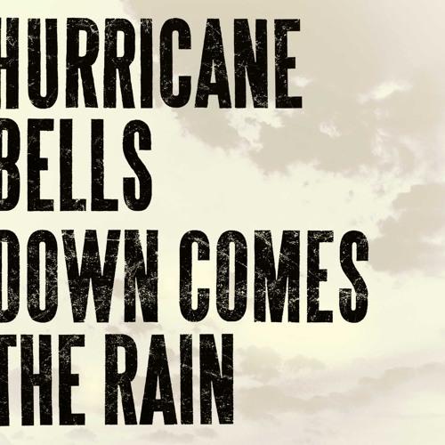 "Hurricane Bells - ""Down Comes The Rain"""