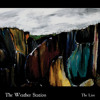11. The Weather Station - Can't Know